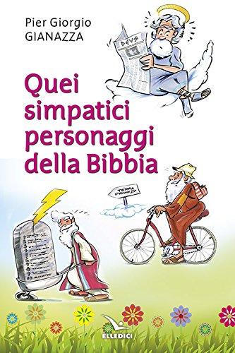 Quei simpatici personaggi della Bibbia Copertina flessibile – 1 lug 2015 Pier Giorgio Gianazza Elledici 8801058209 Età: a partire dai 8 anni