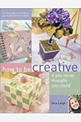 How to Be Creative If You Never Thought You Could Paperback