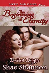 The Beginning of Eternity [Decadent Delights 1] (Siren Publishing Classic)