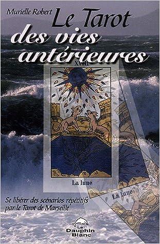 Amazon.fr - Le Tarot des vies antérieures - Se libérer des scénarios  répétitifs par le Tarot de Marseille - Murielle Robert - Livres e7830d8e8800