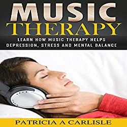 Music Therapy: Learn How Music Therapy Helps Depression, Stress and Mental Balance