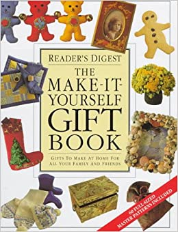 The make it yourself gift book gifts to make at home for all your the make it yourself gift book gifts to make at home for all your family and friends readers digest 9780888506054 amazon books solutioingenieria Choice Image