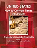 How to Convert Taxes into Profit : Professional Guide for Non Profits Handbook, IBP USA Staff, 1438722168