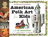 American Folk Art for Kids: With 21 Activities (For Kids series)