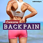 Overcome Back Pain: Ease Your Aching Back with Subliminal Messages |  Subliminal Guru