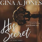 His Secret: The Secret Series | Gina A. Jones