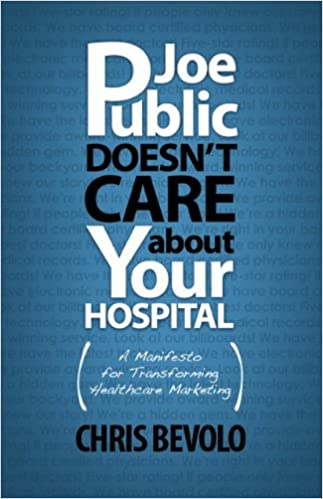 Joe public doesnt care about your hospital chris bevolo helena joe public doesnt care about your hospital chris bevolo helena bouchez 9781605440101 amazon books fandeluxe Choice Image