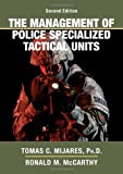 The Management of Police Specialized Tactical Units, Mijares, Tomas C. and McCarthy, Ronald M., 0398078254