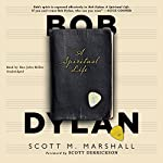 Bob Dylan: A Spiritual Life | Scott M. Marshall
