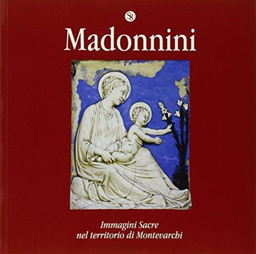 Madonnini. Immagini sacre nel territorio di Montevarchi. Ediz. illustrata O. Pianigiani