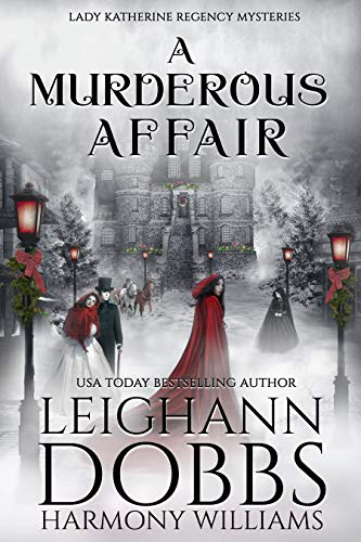 A Murderous Affair (Lady Katherine Regency Mysteries Book 4) by [Dobbs, Leighann, Williams, Harmony ]