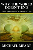 Why the World Doesn't End, Tales of Renewal in Times of Loss