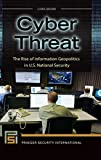Cyber Threat: The Rise of Information Geopolitics in U.S. National Security (Praeger Security International)