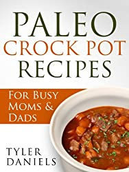 Paleo Crock Pot Recipes: For Busy Moms & Dads (Slow Cooker Series)