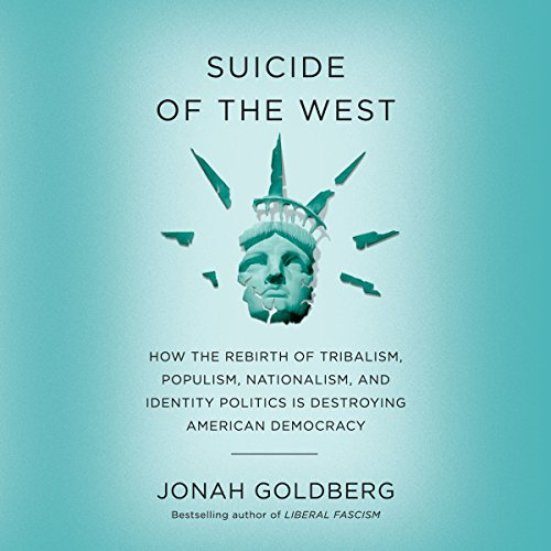 Suicide of the West: How the Rebirth of Populism, Nationalism, and Identity Politics Is Destroying American Democracy cover