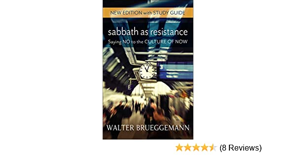 sabbath as resistance new edition with study guide saying no to the culture of now
