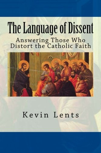 The Language of Dissent: Answering Those Who Distort the Catholic Faith by CreateSpace Independent Publishing Platform