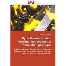 Hyperthermie induite: modalités magnétiques et formulation galénique: Biologie, indications thérapeutiques, physique de l'induction magnétique et formulation galénique pour le traitement de tumeurs solides