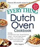 The Everything Dutch Oven Cookbook: Includes Overnight French Toast, Roasted Vegetable Lasagna, Chili with Cheesy Jalapeno Corn Bread, Char Siu Pork ... Caramel Apple Crumble...and Hundreds More!