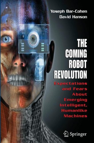 Robot Revolution (The Coming Robot Revolution: Expectations and Fears About Emerging Intelligent, Humanlike)