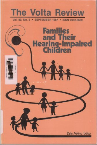 Families and Their Hearing-Impaired Children (The Volta Review Vol 89 No 5)