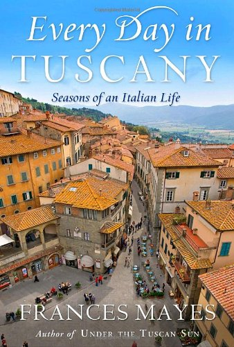 Download Every Day in Tuscany: Seasons of an Italian Life PDF