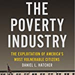 The Poverty Industry: The Exploitation of America's Most Vulnerable Citizens | Daniel L. Hatcher
