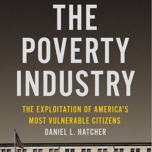 The Poverty Industry: The Exploitation of America's Most Vulnerable Citizens by NYU Press