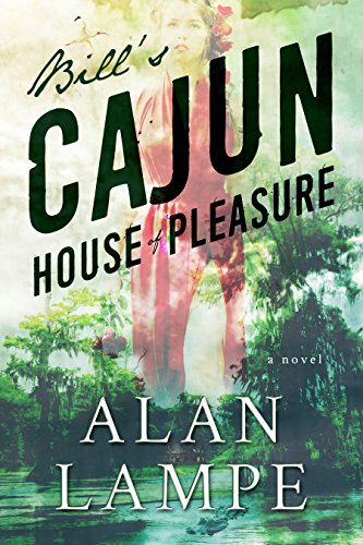 Bill's Cajun House of Pleasure: A Romp in the Swamp of Historic Proportions