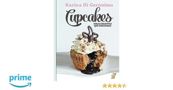 Cupcakes. Ideas creativas que funcionan. (Spanish Edition): Karina Di Geronimo, Leonardo Manzo: 9781494406691: Amazon.com: Books