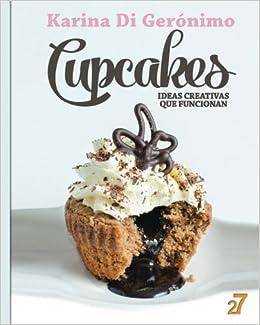 Cupcakes. Ideas creativas que funcionan.: Amazon.es: Karina Di Geronimo, Leonardo Manzo: Libros