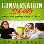 Conversation Skills: How to Start a Conversation, Overcome Shyness, and Connect with People | Grace Bell