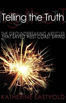 Telling the Truth: The Groundbreaking Articles that Saved West Coast Swing (West Coast Swing Revolution Series Book 1) by [Eastvold, Katherine]
