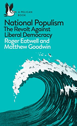 National Populism: The Revolt Against Liberal Democracy (Pelican Books) (English Edition)