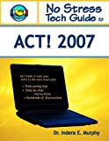No Stress Tech Guide to ACT! 2007, Indera Murphy, 0977391256
