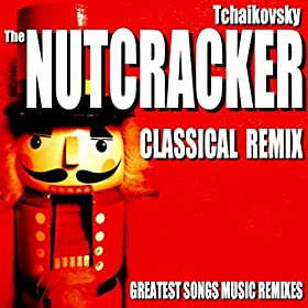 Tchaikovsky the nutcracker classical remix for House remixes of classic songs