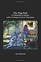 The Dog Park: A Collection of Stories with a Common Cast of Characters