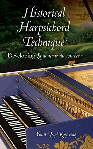 Historical Harpsichord Technique: Developing La douceur du toucher (Publications of the Early Music Institute)