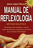 Manual de reflexologia / Reflexology Manual: Metodo holistico / Holistic Method (Alternativas, salud natural / Alternatives, Natural Health) (Spanish Edition)