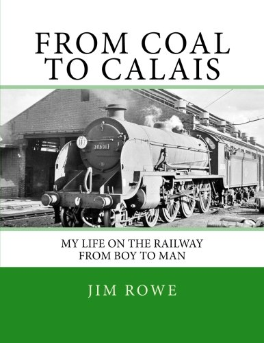 Read Online From Coal To Calais.: My Life on the Railway from Boy to Man. pdf