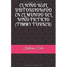 EL NIÑO REAL DISTORSIONADO EN EL MUNDO DEL NIÑO FICTICIO (TIMMY TURNER) (Spanish Edition)