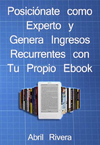Descargar Libro Posiciónate Como Experto Y Genera Ingresos Recurrentes Con Tu Propio Ebook Abril Rivera