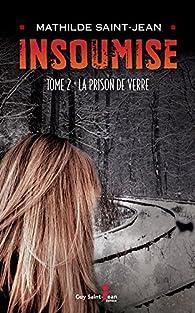 Insoumise, tome 2: La prison de verre par Mathilde Saint-Jean