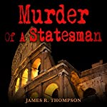 Murder of a Statesman | James R. Thompson
