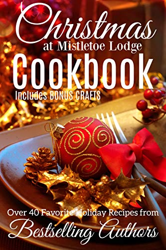 Christmas at Mistletoe Lodge COOKBOOK: Recipes from Romance Authors by [Hornsby, Kim, York, Sabrina, Ferguson, Tamara, Talty, Jen, Binder, Pam, Ann, Natalie, L. Grace, Tammy, Delecki, Jacki, Jaytanie, Joanne, Gayle, Lauren]