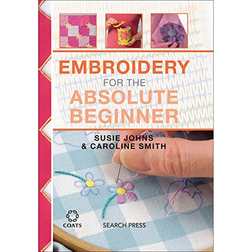 - Embroidery for the Absolute Beginner (Absolute Beginner Craft)