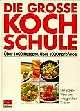 Die grosse Kochschule. Über 1000 Rezepte, über 1000 Farbfotos