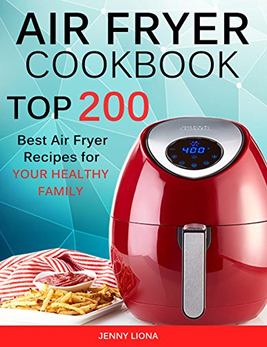 Air Fryer Cookbook: Top 200 Best Air Fryer Recipes for YOUR HEALTHY Family by Jenny liona