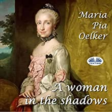 A Woman in the Shadows Audiobook by Maria Pia Oelker Narrated by Anneliese Rennie