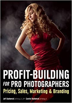 Profit Building for Pro Photographers : Pricing, Sales, Marketing and Branding